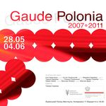 Афіша Виставка «Gaude Polonia 2007-2011»