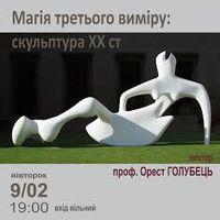 Лекція «Магія третього виміру: українська скульптура ХХ ст.»